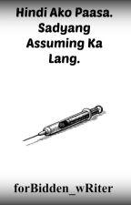 Hindi Ako Paasa. Sadyang Assuming Ka Lang by forBiddEn_wRiter