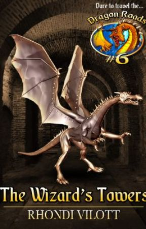The Wizard's Towers, Dragon Roads #6 by Rhondivilottwriter