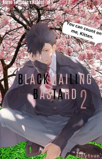 Blackmailing Bastard 2 Kuroo x Reader ✔