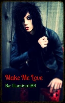 Make Me Love (Andy Biersack Love Story) ~ON HOLD!!!~