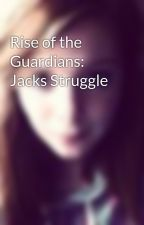 Rise of the Guardians: Jacks Struggle by fanficauthor