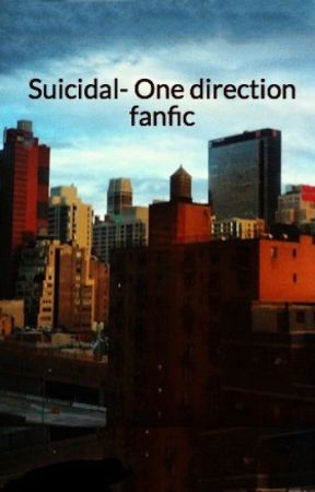 Suicidal- One direction fanfic by 1D_is_my_soul_