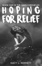Hoping For Relief (Book 1 of the Dawn Chronicles) ➽ COMPLETE by sad_masquerade