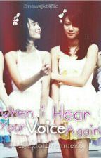 when i hear your voice again (End) by IdolDreamerZ