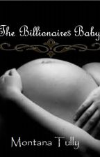 The Billionaire's Baby by Montana_eleventyFOUR