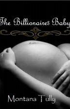 The Billionaire's Baby by Montana_eleventyFOUR