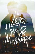 Love, Hate And Marriage (R18) by PLaiN_JaNe6