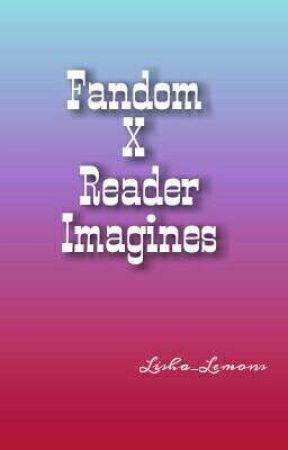 Fandom X Reader Imagines *Completed*  by Lisha_Lemons