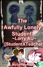 The Awfully Lonely Student ~Larry Au~ [TeacherXStudent] by LarryAndNouisLovers