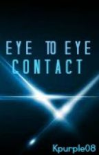 Eye to Eye Contact [one-shot] by Kpurple08