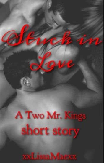 Stuck in Love (A Two Mr. Kings Short Story)