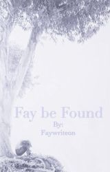 Fay be Found by Faywriteon