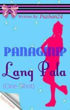 Panaginip Lang Pala (One-shot) by xolovepasshhh