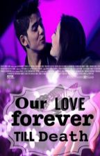 Our love forever, till death by alyily2615
