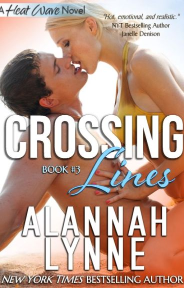Crossing Lines - Heat Wave Novel #3 by AlannahLynne