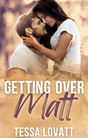 Getting Over Matt