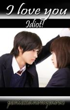I Love You... Idiot! by penlessanonymous