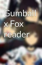 Gumball x Fox reader by AnimeMysticalGurl