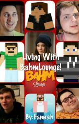Living With Bahmlounge (A Bahmlounge Fanfiction) by Hannah_Hatter
