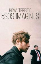 5sos imagines by howlteristic