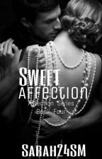 Sweet Affection (#4) {Completed} by Sarah24SM