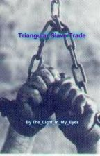Triangular Slave Trade by The_Light_In_My_Eyes