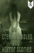 Creepy Riddles and Horror Stories by RosasLeeMoToo