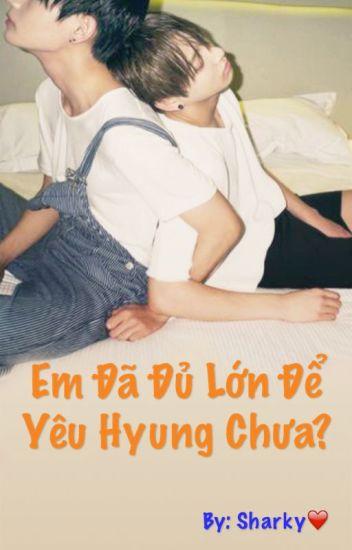 [Vkook] (Change ver) Em đã đủ lớn để yêu hyung chưa?