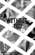 Without You || Phanfiction by confusedchickenkebab