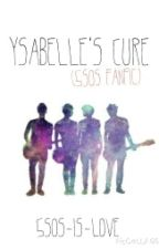 Ysabelle's Cure (5SOS fanfic) by 5SOS-is-love
