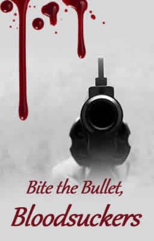 Bite the Bullet, Bloodsuckers. by xxXRueXxx