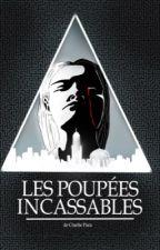 Les Poupées Incassables (Wattys2017) by Charlie_Puca