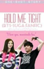 HOLD ME TIGHT (SUGA FanFic) by AsylumOfAdytum