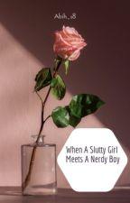 When a Slutty Girl Meets a Nerdy Boy by abih_18