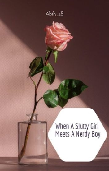 When a Slutty Girl Meets a Nerdy Boy.