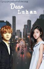 Dear Luhan.. (Exo's Luhan Fanfic) by kpoppayehoratseong