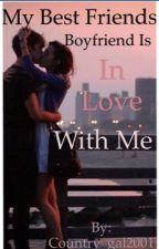 My Best Friends Boyfriend is in Love with me? by grace_dyer