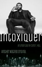 INTOXIQUER by CiaraTHall