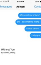 Without You (Ashton Irwin Short Story) by Electricx_Gravity