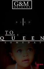 To be Queen Someday (Niko) G&M Origins by Tyjinn