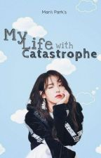 My Life with Catastrophe (Chanyeol- EXO FANFIC) by MariiPark
