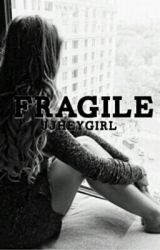 Fragile  by mysteriousgirl_Jay