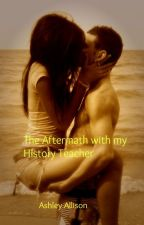 The Aftermath with my History Teacher by GreeneyedAngel2014