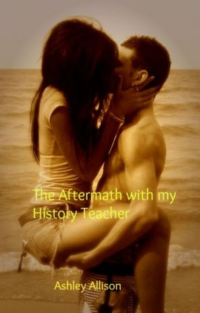 The Aftermath with my History Teacher - 21 - Wattpad