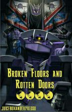 Broken Floors and Rotten Doors by juiceboxandexpresso