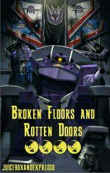 Broken Floors and Rotten Doors by juiceboxandexpresso