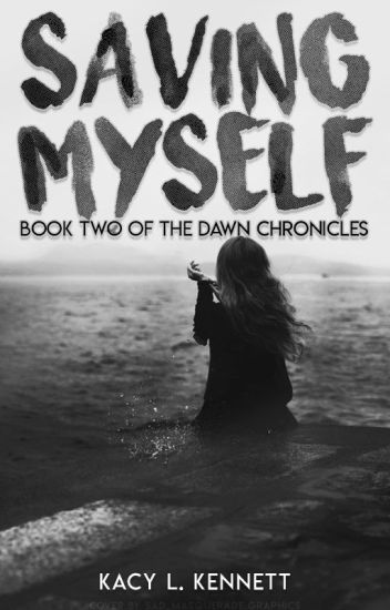 Saving Myself (Book 2 of the Dawn Chronicles) ➽ COMPLETE
