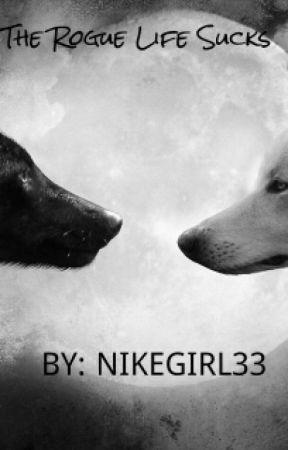 The Rogue Life Sucks by nikegirl33
