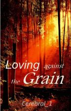 Loving Against the Grain (Into the West #2) by cerebral_1
