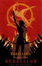Rebelling Against The Rebellion {Fourth Book to the HG} UNDER MAJOR CONSTRUCTION by EternalFaith